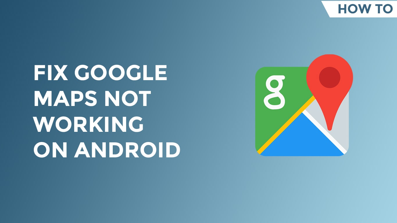 how to fix google maps not working