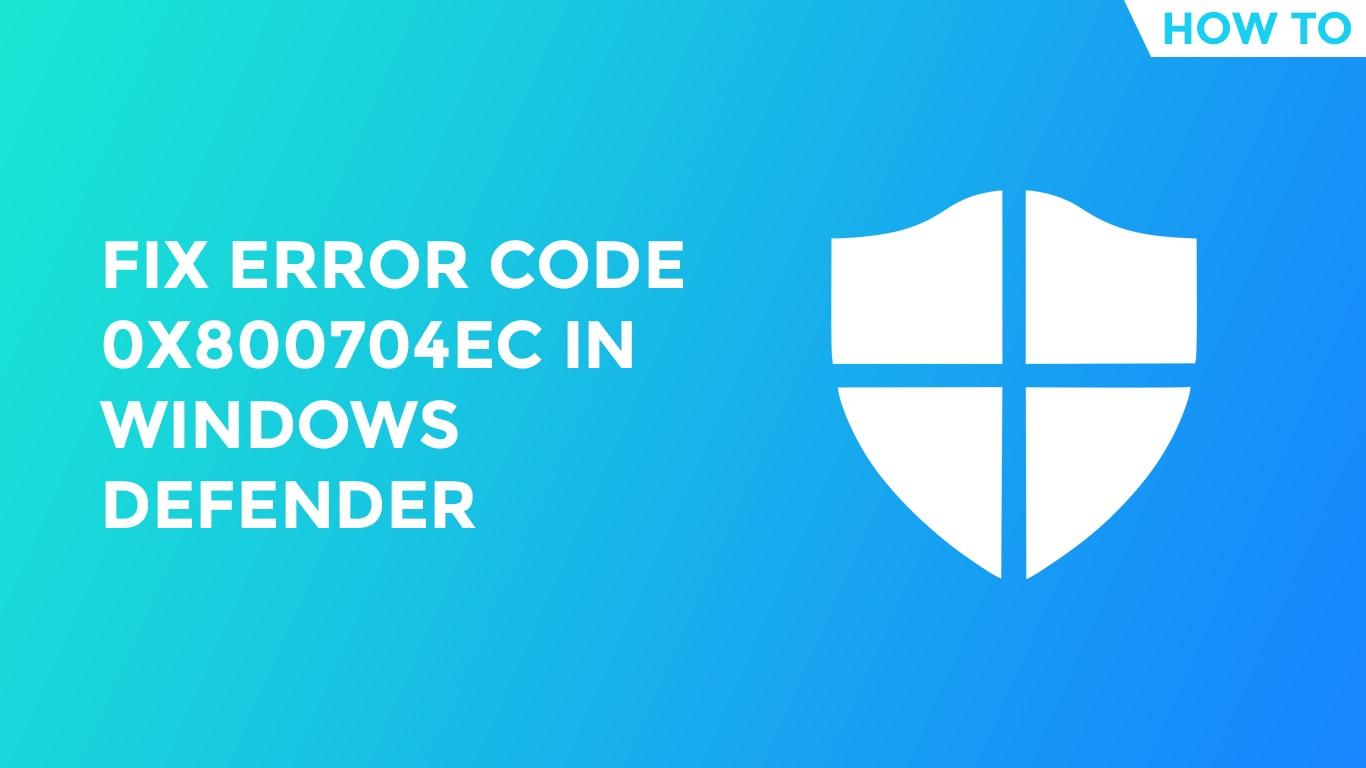 Fix Error Code 0x800704ec In Windows Defender