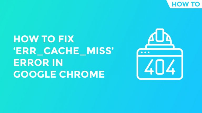 How-To-Fix-'ERR_CACHE_MISS-Error-In-Google-Chrome