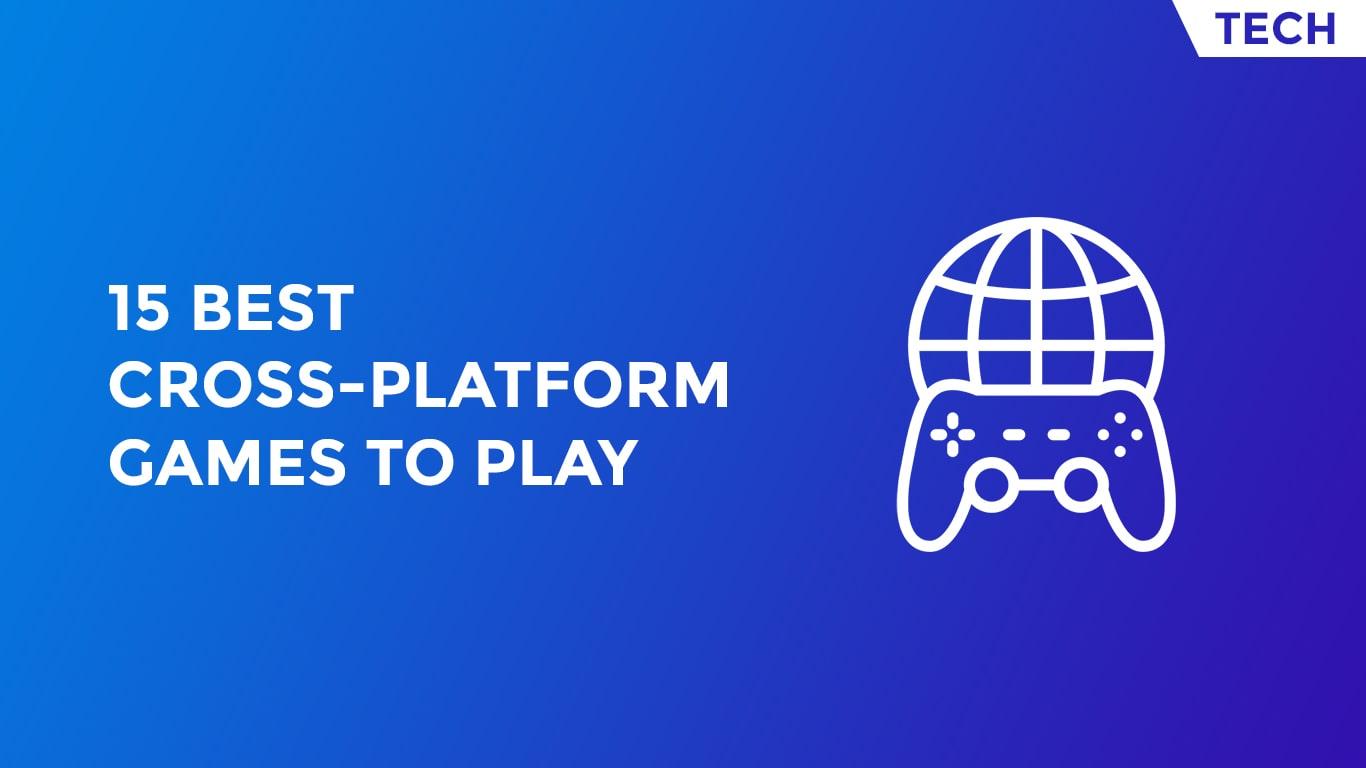 15 Best Cross-Platform Games To Play-min
