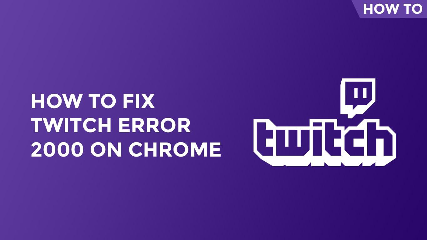 How To Fix Twitch Error 2000 On Chrome-min