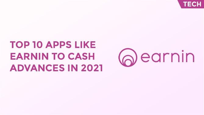 Top 10 Apps Like Earnin To Cash Advances In 2021-min